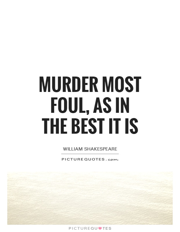 Murder most foul, as in the best it is Picture Quote #1