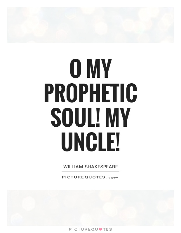 O my prophetic soul! My uncle! Picture Quote #1