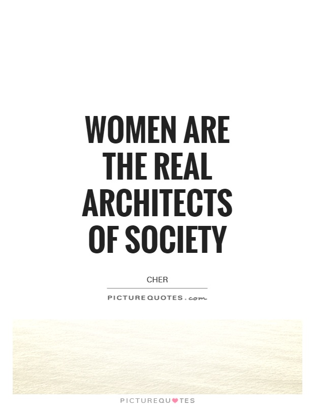 Women are the real architects of society Picture Quote #1