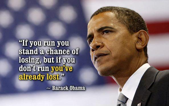 If you run you stand a chance of losing, but if you don't run you've already lost Picture Quote #1
