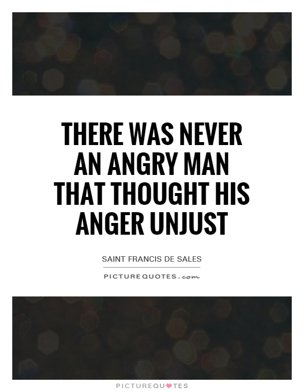 There was never an angry man that thought his anger unjust Picture Quote #1