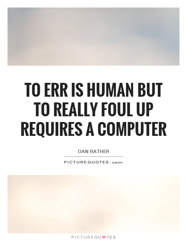 To err is human but to really foul up requires a computer Picture Quote #1