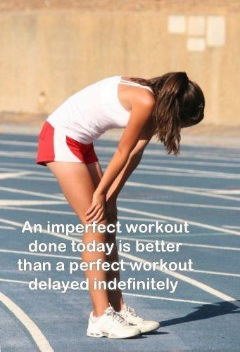 An imperfect workout done today is better than a perfect workout delayed indefinitely Picture Quote #1