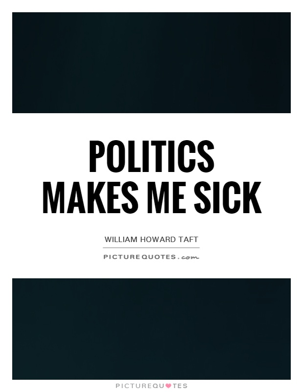 Politics makes me sick Picture Quote #1