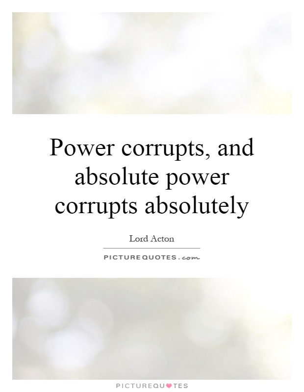 Power corrupts, and absolute power corrupts absolutely Picture Quote #1