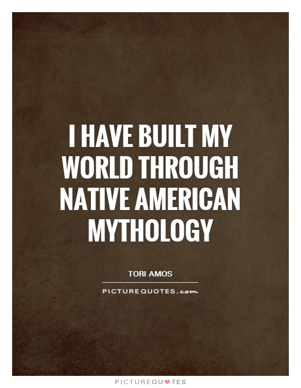 I have built my world through Native American mythology Picture Quote #1