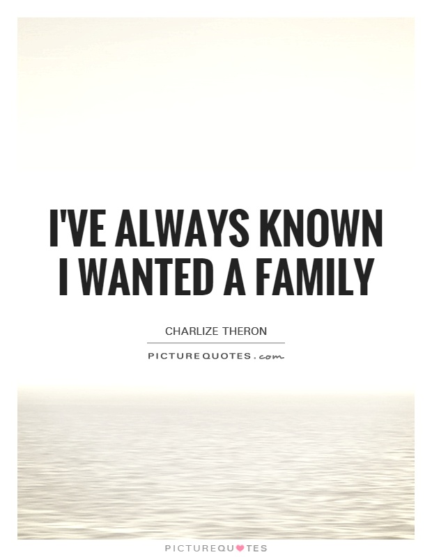 I've always known I wanted a family Picture Quote #1