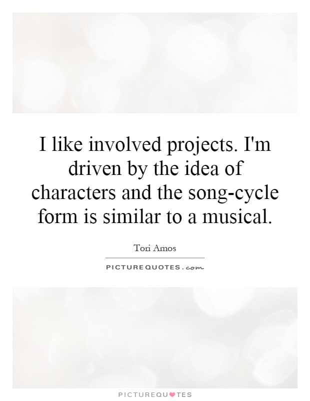I like involved projects. I'm driven by the idea of characters and the song-cycle form is similar to a musical Picture Quote #1