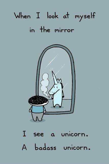 When I look at myself in the mirror I see a unicorn. A badass unicorn Picture Quote #1