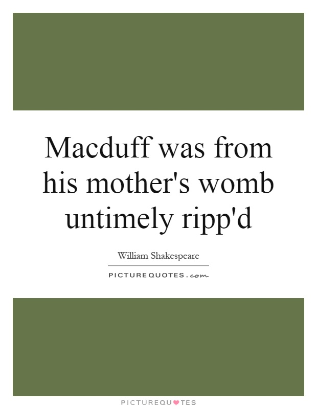 Macduff was from his mother's womb untimely ripp'd Picture Quote #1
