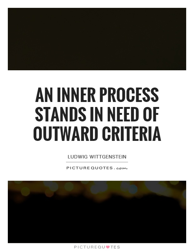 An inner process stands in need of outward criteria Picture Quote #1