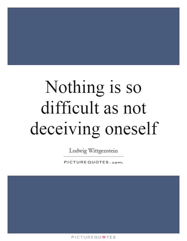 Nothing is so difficult as not deceiving oneself Picture Quote #1