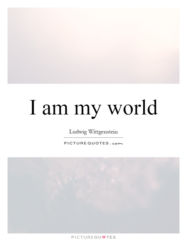 I am my world Picture Quote #1