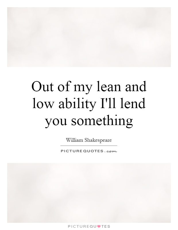 Out of my lean and low ability I'll lend you something Picture Quote #1