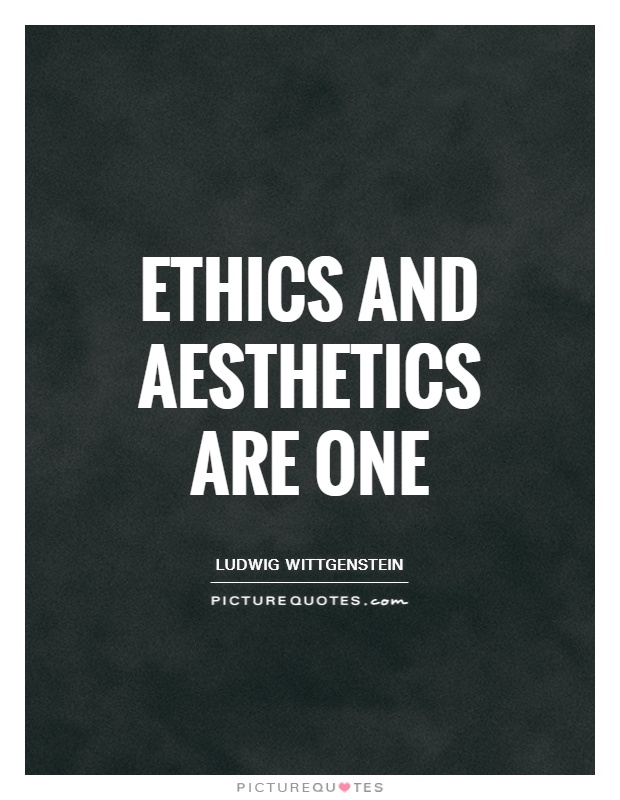 Ethics and aesthetics are one Picture Quote #1
