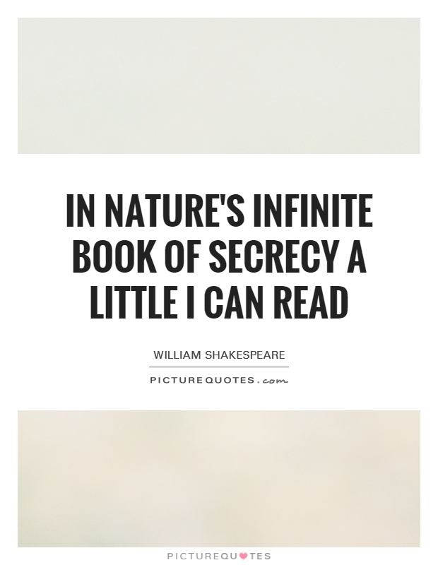 In Nature's infinite book of secrecy A little I can read Picture Quote #1