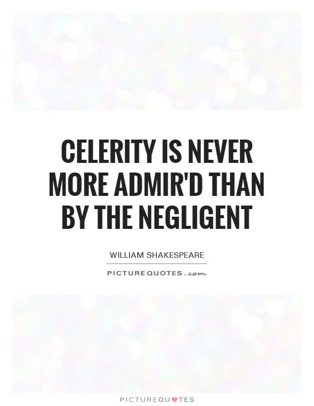 Celerity is never more admir'd Than by the negligent Picture Quote #1