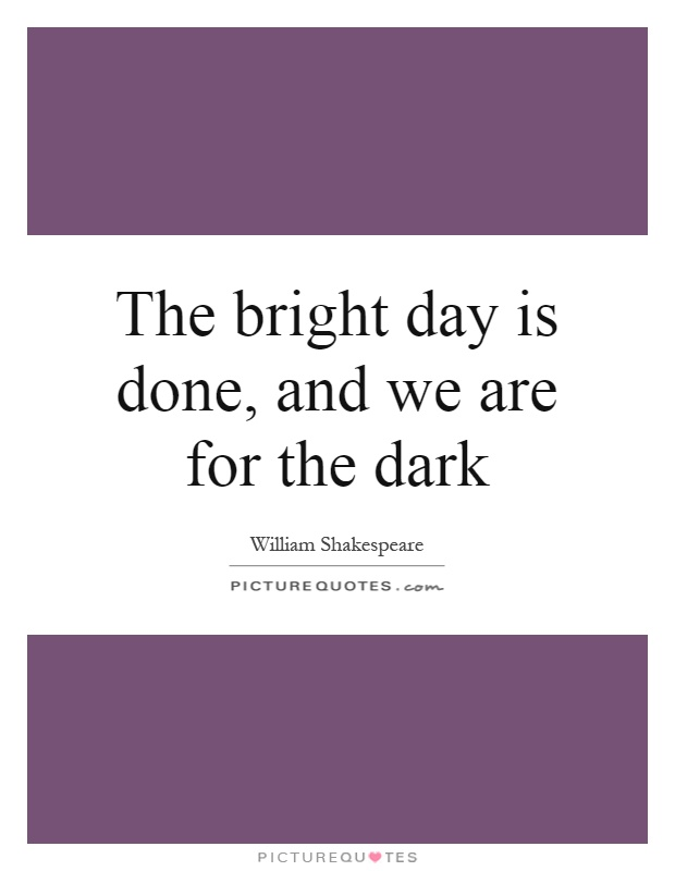 The bright day is done, and we are for the dark Picture Quote #1