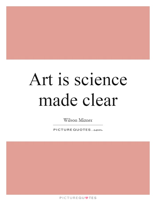 Art is science made clear Picture Quote #1