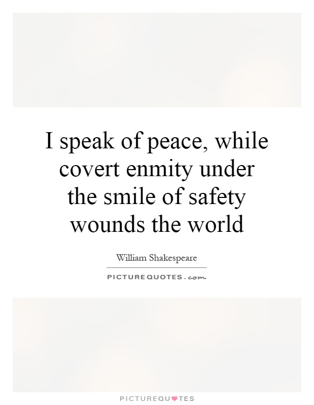 I speak of peace, while covert enmity under the smile of safety wounds the world Picture Quote #1