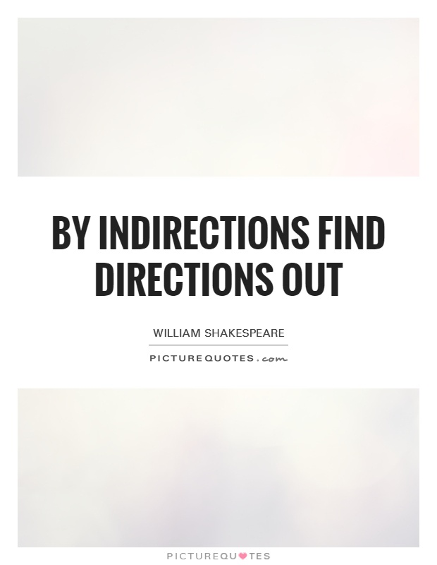 By indirections find directions out Picture Quote #1