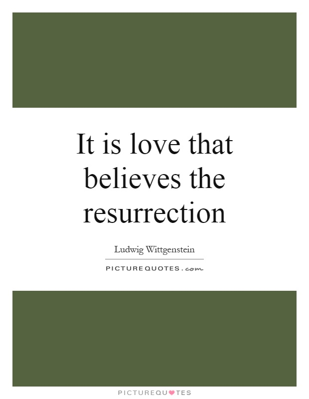 It is love that believes the resurrection Picture Quote #1