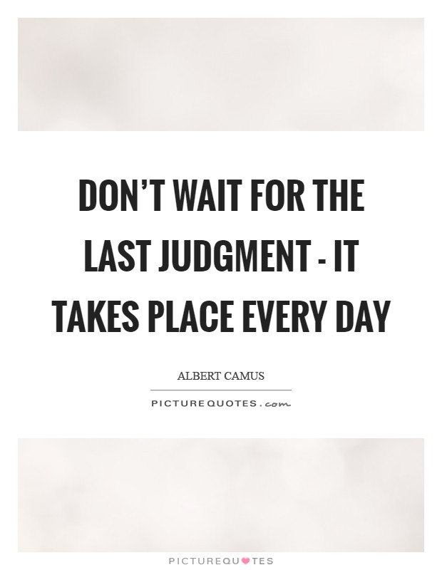 Don't wait for the last judgment - it takes place every day Picture Quote #1