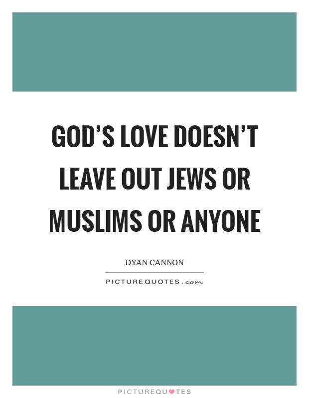 God's love doesn't leave out Jews or Muslims or anyone Picture Quote #1