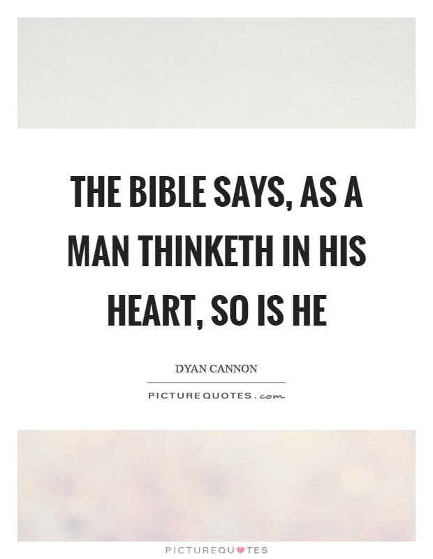 The Bible says, as a man thinketh in his heart, so is he Picture Quote #1