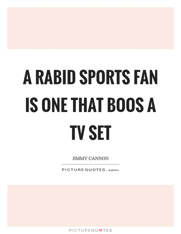 A rabid sports fan is one that boos a TV set Picture Quote #1