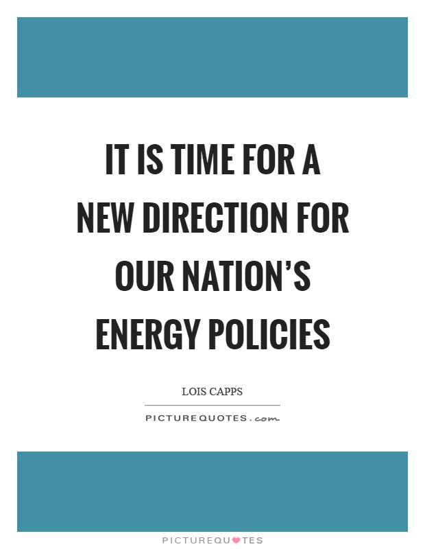 It is time for a New Direction for our nation's energy policies Picture Quote #1