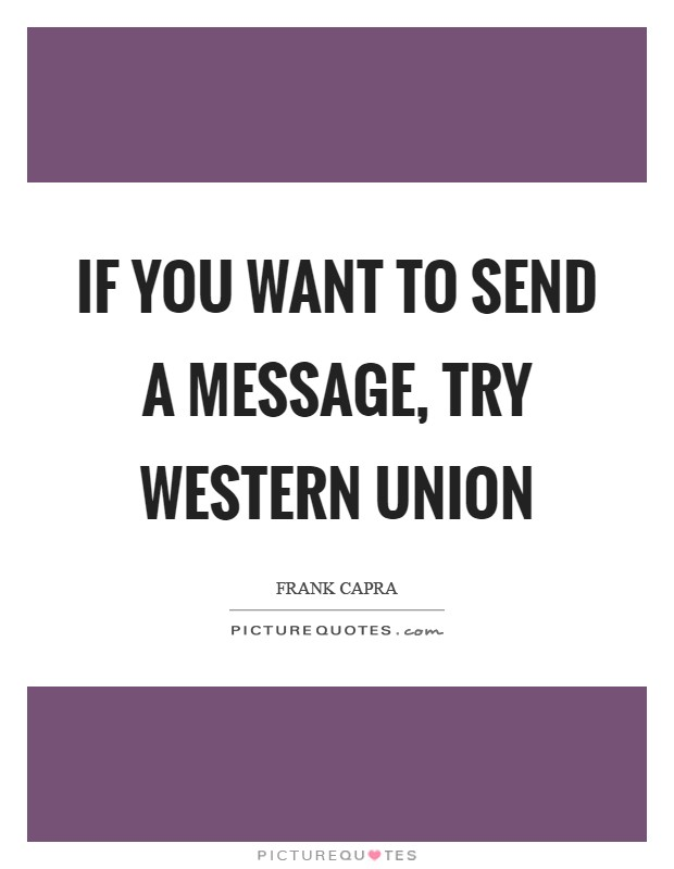 If You Want to Send a Message, Try Western Union Picture Quote #1