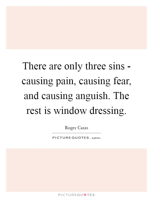 There are only three sins - causing pain, causing fear, and causing anguish. The rest is window dressing Picture Quote #1