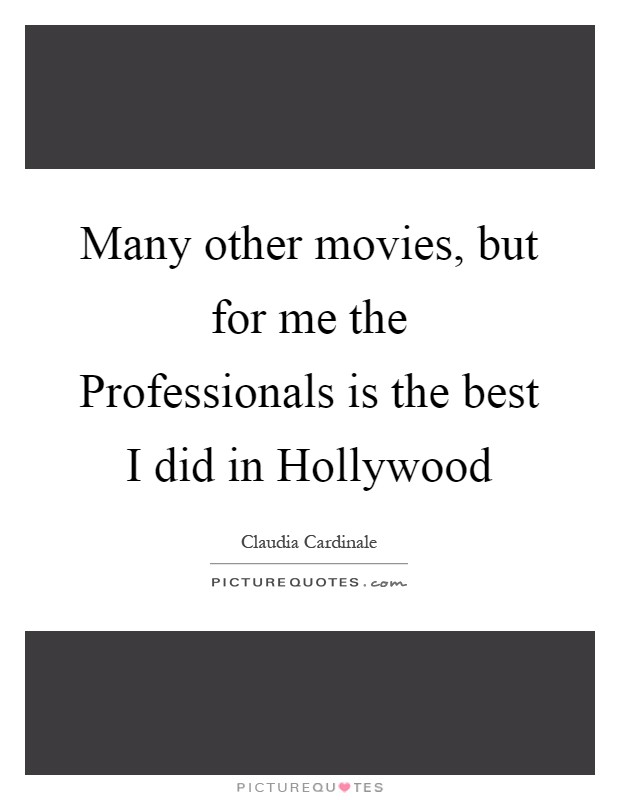 Many other movies, but for me the Professionals is the best I did in Hollywood Picture Quote #1
