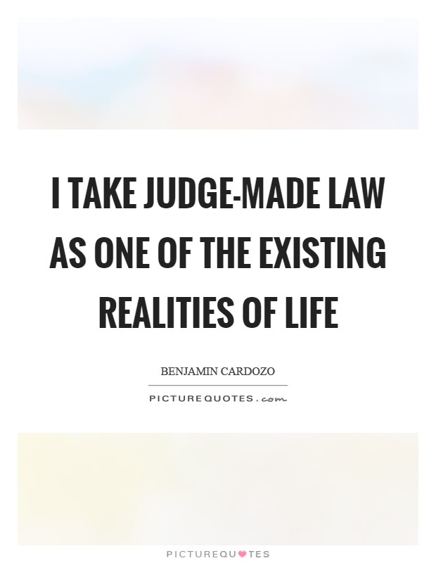 I take judge-made law as one of the existing realities of life Picture Quote #1