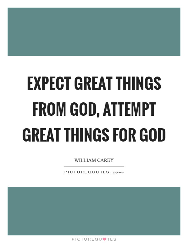 Expect great things from God, attempt great things for God Picture Quote #1