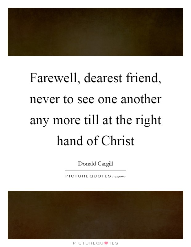 Farewell, dearest friend, never to see one another any more till at the right hand of Christ Picture Quote #1
