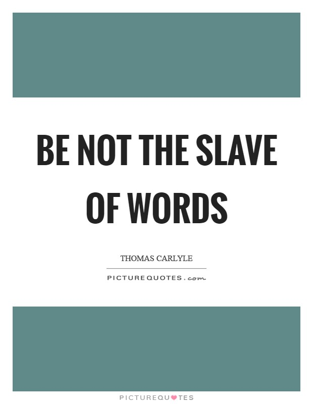 Be not the slave of Words Picture Quote #1