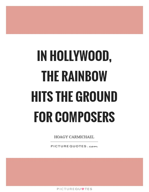 In Hollywood, the rainbow hits the ground for composers Picture Quote #1
