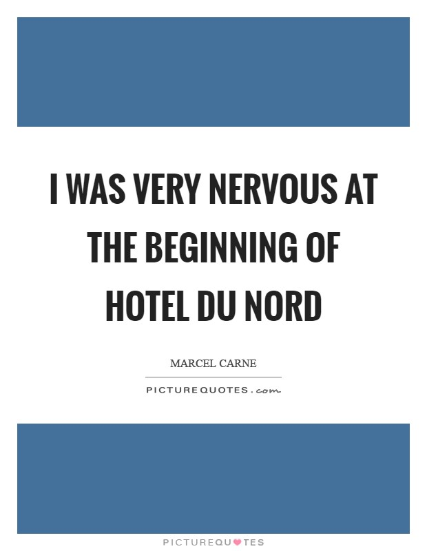 I was very nervous at the beginning of Hotel du Nord Picture Quote #1