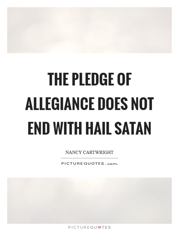The Pledge of allegiance does not end with Hail Satan Picture Quote #1
