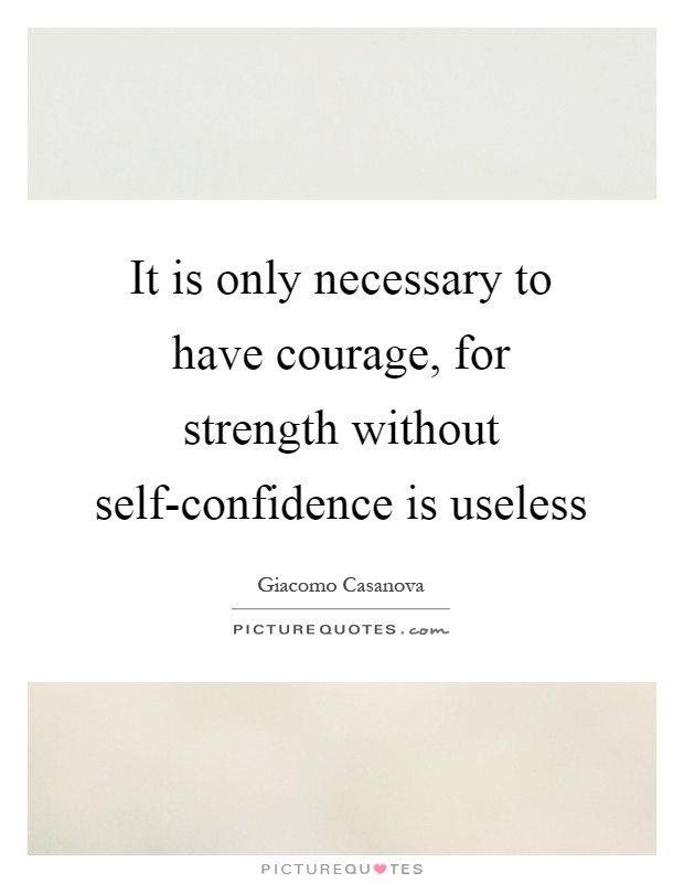It is only necessary to have courage, for strength without self-confidence is useless Picture Quote #1