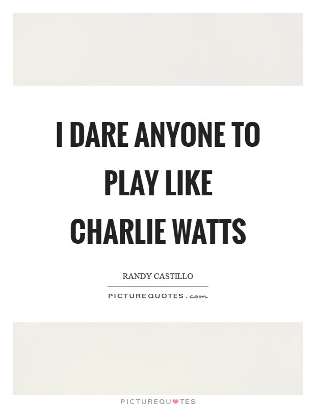 I dare anyone to play like Charlie Watts Picture Quote #1