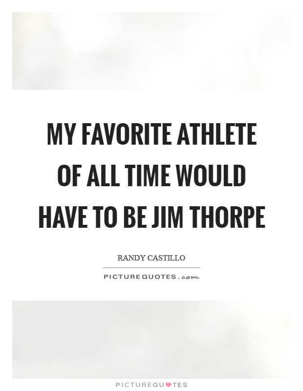 My favorite athlete of all time would have to be Jim Thorpe Picture Quote #1