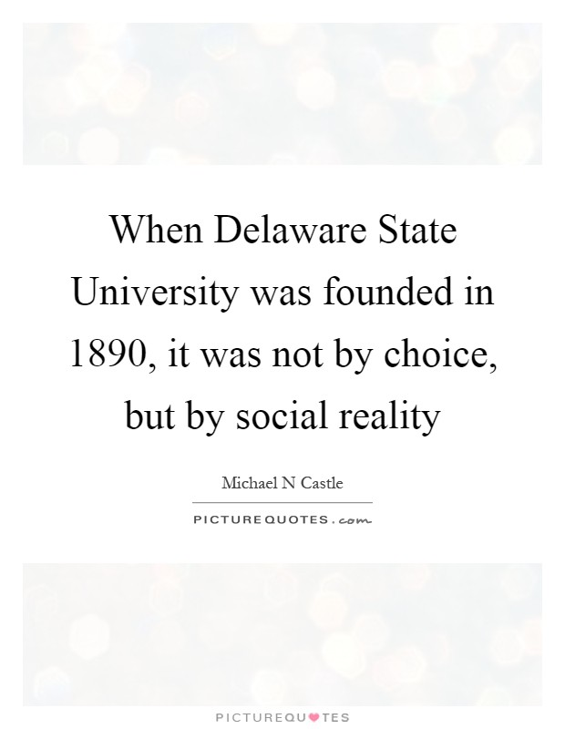 When Delaware State University was founded in 1890, it was not by choice, but by social reality Picture Quote #1