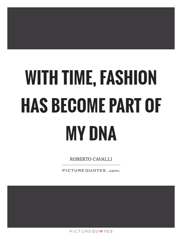 With time, fashion has become part of my DNA Picture Quote #1