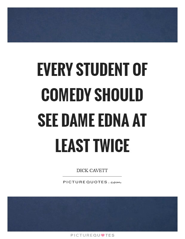 Every student of comedy should see Dame Edna at least twice Picture Quote #1