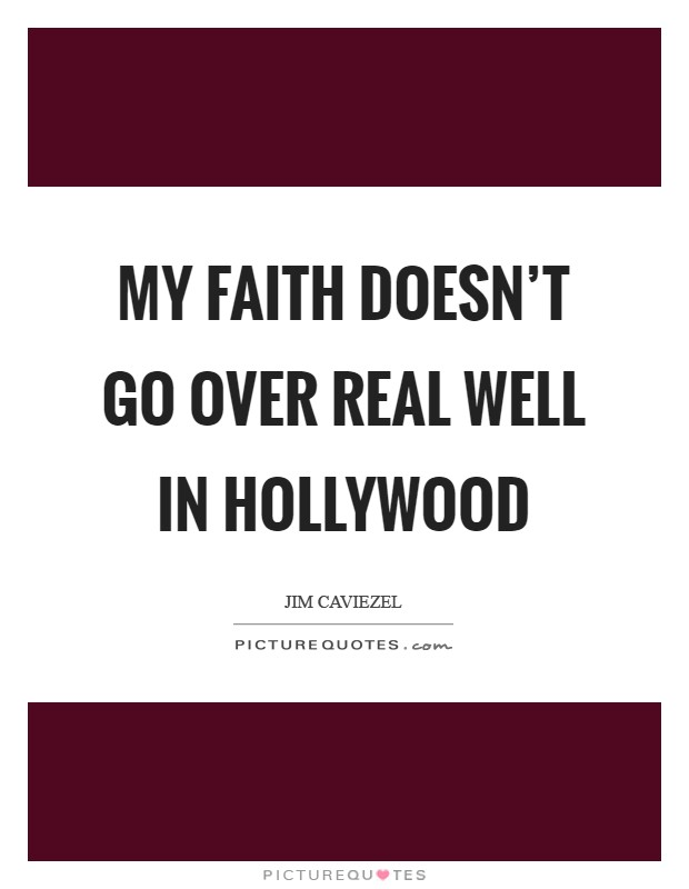 My faith doesn't go over real well in Hollywood Picture Quote #1