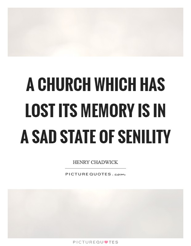 A Church which has lost its memory is in a sad state of senility Picture Quote #1