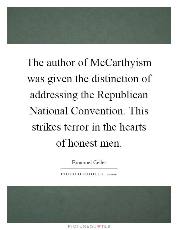 The author of McCarthyism was given the distinction of addressing the Republican National Convention. This strikes terror in the hearts of honest men Picture Quote #1